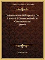 Dizionario Bio-Bibliografico Dei Letterati E Giornalisti Italiani Contemporanei (1907) af Teodoro Rovito