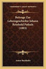 Beitrage Zur Lebensgeschichte Johann Reinhold Patkuls (1893) af Anton Buchholtz