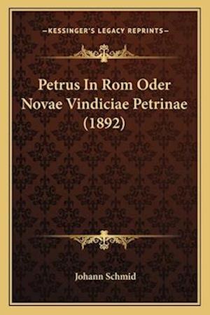 Petrus in ROM Oder Novae Vindiciae Petrinae (1892) af Johann Schmid