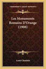 Les Monuments Romains D'Orange (1908) af Louis Chatelain