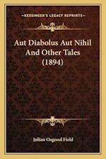Aut Diabolus Aut Nihil and Other Tales (1894) af Julian Osgood Field