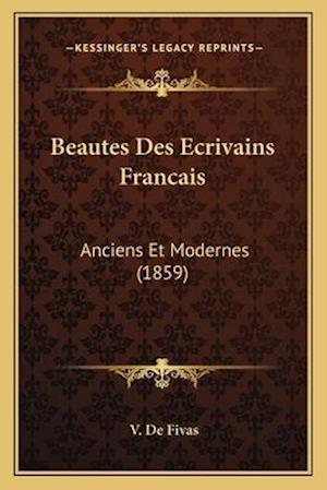 Beautes Des Ecrivains Francais af V. De Fivas