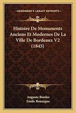 Histoire de Monuments Anciens Et Modernes de La Ville de Bordeaux V2 (1845) af Auguste Bordes, Emile Rouargue