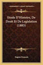 Etude D'Histoire, de Droit Et de Legislation (1883) af Eugene Francois