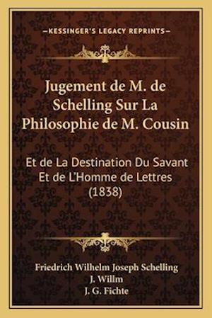 Jugement de M. de Schelling Sur La Philosophie de M. Cousin af Friedrich Wilhelm Joseph Schelling, J. Willm, J. G. Fichte