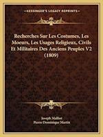 Recherches Sur Les Costumes, Les Moeurs, Les Usages Religieux, Civils Et Militaires Des Anciens Peuples V2 (1809) af Joseph Malliot