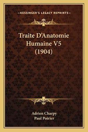 Traite D'Anatomie Humaine V5 (1904) af Adrien Charpy, Paul Poirier