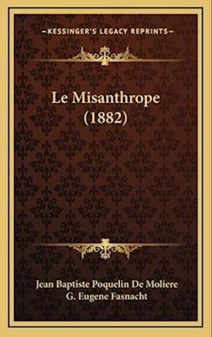 Le Misanthrope (1882) af Jean Baptiste Poquelin De Moliere, G. Eugene Fasnacht