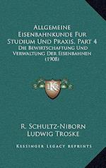 Allgemeine Eisenbahnkunde Fur Studium Und Praxis, Part 4 af R. Schultz-Niborn, Ludwig Troske
