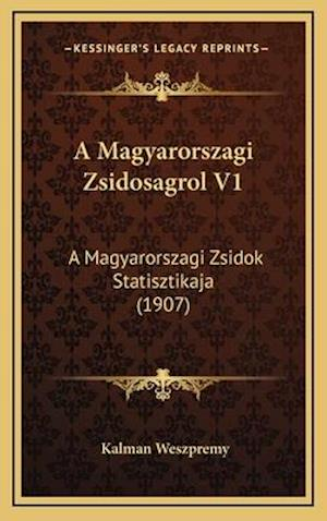 A Magyarorszagi Zsidosagrol V1 af Kalman Weszpremy