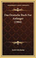 Das Deutsche Buch Fur Anfanger (1904) af Josefa Schrakamp