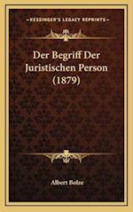 Der Begriff Der Juristischen Person (1879) af Albert Bolze