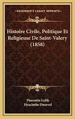 Histoire Civile, Politique Et Religieuse de Saint-Valery (1858) af Hyacinthe Dusevel, Florentin Lefils