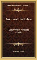 Aus Kunst Und Leben af Wilhelm Kienzl