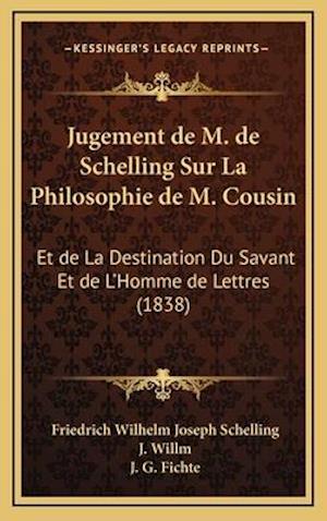 Jugement de M. de Schelling Sur La Philosophie de M. Cousin af Friedrich Wilhelm Joseph Schelling, J. G. Fichte, J. Willm