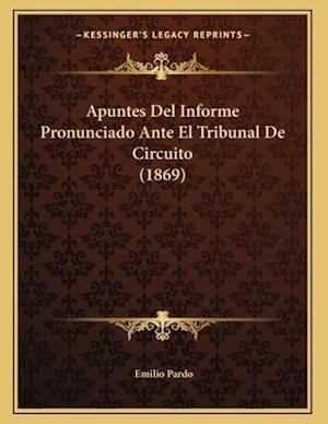Apuntes del Informe Pronunciado Ante El Tribunal de Circuito (1869) af Emilio Pardo