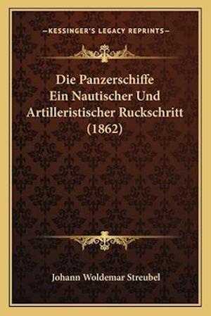 Die Panzerschiffe Ein Nautischer Und Artilleristischer Ruckschritt (1862) af Johann Woldemar Streubel