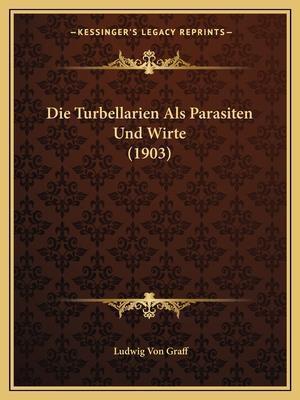 Die Turbellarien ALS Parasiten Und Wirte (1903) af Ludwig Von Graff