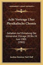 Acht Vortrage Uber Physikalische Chemie af Jacobus Henricus Van Hoff