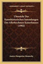 Ubersicht Der Kunsthistorischen Sammlungen Des Allerhochsten Kaiserhauses (1902) af Austro-Hungarian Monarchy