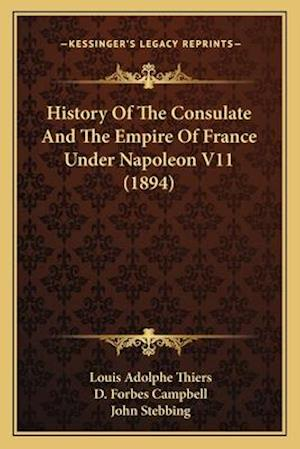 History of the Consulate and the Empire of France Under Napoleon V11 (1894) af Louis Adolphe Thiers