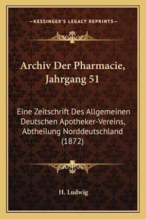 Archiv Der Pharmacie, Jahrgang 51 af H. Ludwig