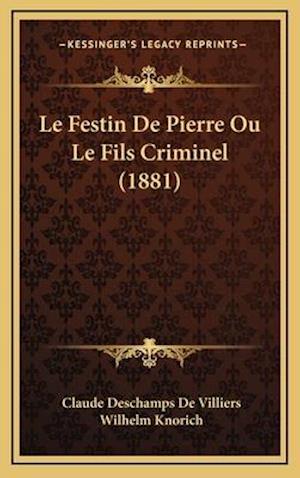 Le Festin de Pierre Ou Le Fils Criminel (1881) af Wilhelm Knorich, Claude DesChamps De Villiers