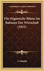 Die Organische Bilanz Im Rahmen Der Wirtschaft (1921) af F. Schmidt