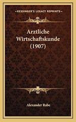 Arztliche Wirtschaftskunde (1907) af Alexander Rabe