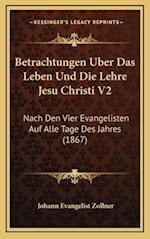 Betrachtungen Uber Das Leben Und Die Lehre Jesu Christi V2 af Johann Evangelist Zollner