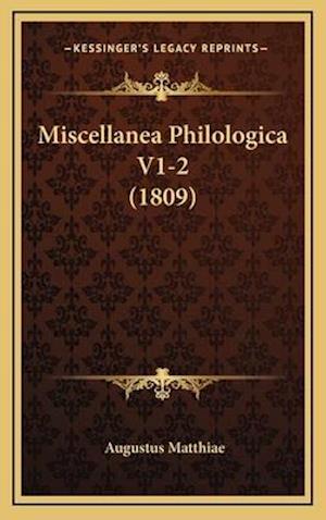 Miscellanea Philologica V1-2 (1809) af Augustus Matthiae