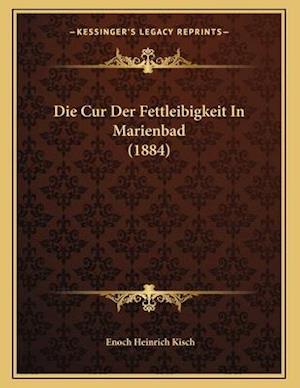 Die Cur Der Fettleibigkeit in Marienbad (1884) af Enoch Heinrich Kisch