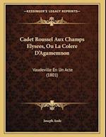 Cadet Roussel Aux Champs Elysees, Ou La Colere D'Agamemnon af Joseph Aude