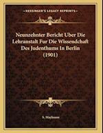 Neunzehnter Bericht Uber Die Lehranstalt Fur Die Wissendchaft Des Judenthums in Berlin (1901) af S. Maybaum