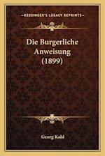 Die Burgerliche Anweisung (1899) af Georg Kahl