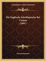 Die Englische Schriftsprache Bei Caxton (1891) af Hermann Romstedt
