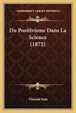 Du Positivisme Dans La Science (1872) af Vincent Seux