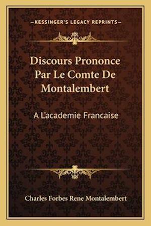 Discours Prononce Par Le Comte de Montalembert af Charles Forbes Rene Montalembert