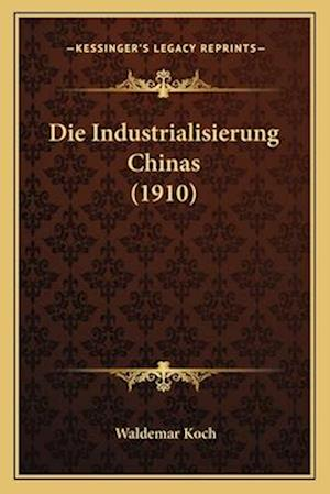 Die Industrialisierung Chinas (1910) af Waldemar Koch