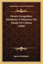 Ensayo Geografico, Estadistico E Historico del Estado de Colima (1886) af Ignacio Rodriguez
