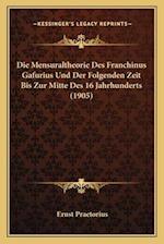 Die Mensuraltheorie Des Franchinus Gafurius Und Der Folgenden Zeit Bis Zur Mitte Des 16 Jahrhunderts (1905) af Ernst Praetorius