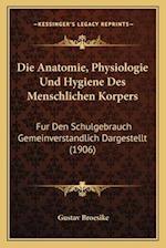 Die Anatomie, Physiologie Und Hygiene Des Menschlichen Korpers af Gustav Broesike