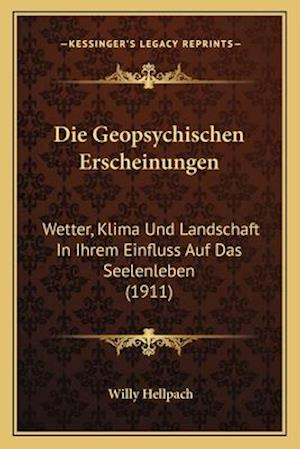 Die Geopsychischen Erscheinungen af Willy Hellpach