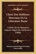 Choix Des Meilleurs Morceaux de La Litterature Russe af Pierre Gallet, Manuel-Leonard Pappa Do Poulo