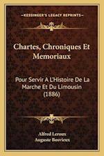 Chartes, Chroniques Et Memoriaux af Alfred Leroux, Auguste Bosvieux