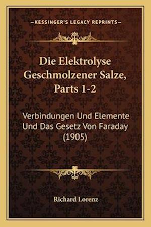Die Elektrolyse Geschmolzener Salze, Parts 1-2 af Richard Lorenz