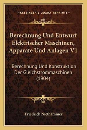 Berechnung Und Entwurf Elektrischer Maschinen, Apparate Und Anlagen V1 af Friedrich Niethammer