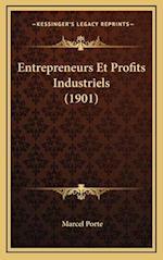Entrepreneurs Et Profits Industriels (1901) af Marcel Porte