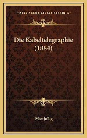 Die Kabeltelegraphie (1884) af Max Jullig