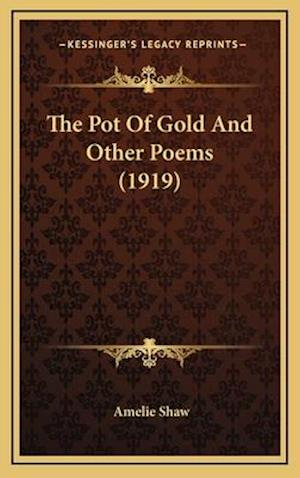 The Pot of Gold and Other Poems (1919) af Amelie Shaw